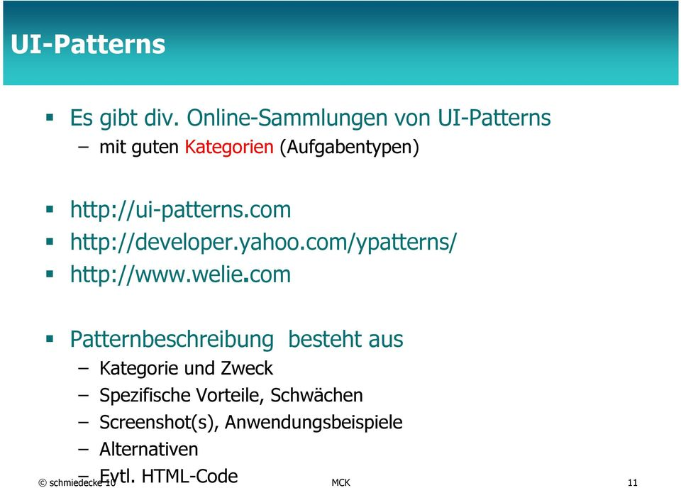 http://ui-patterns.com http://developer.yahoo.com/ypatterns/ http://www.welie.
