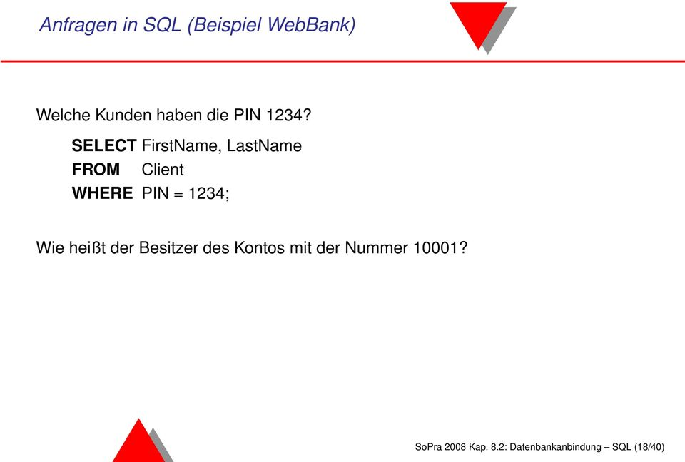 SELECT FirstName, LastName FROM Client WHERE PIN = 1234;