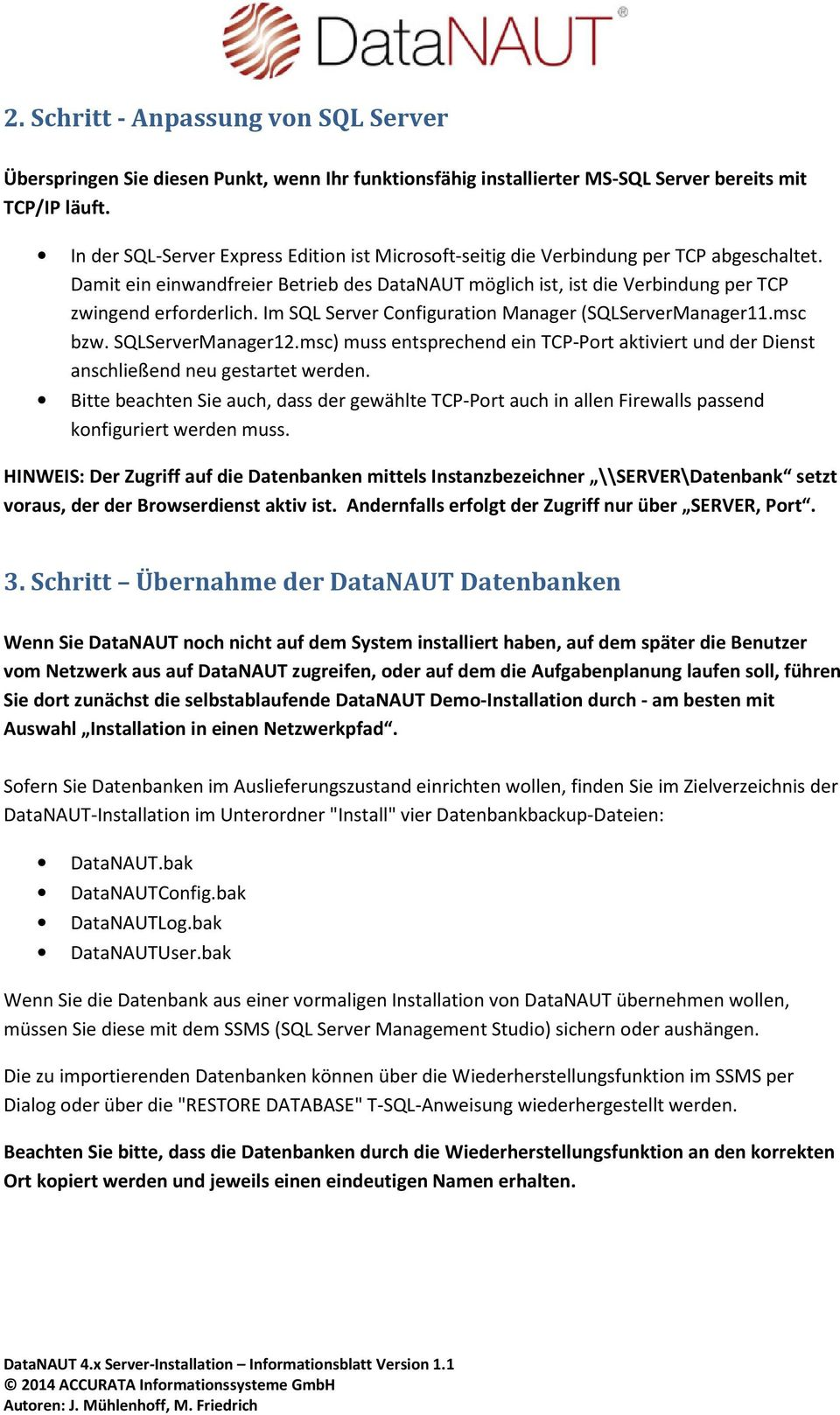Im SQL Server Configuration Manager (SQLServerManager11.msc bzw. SQLServerManager12.msc) muss entsprechend ein TCP-Port aktiviert und der Dienst anschließend neu gestartet werden.