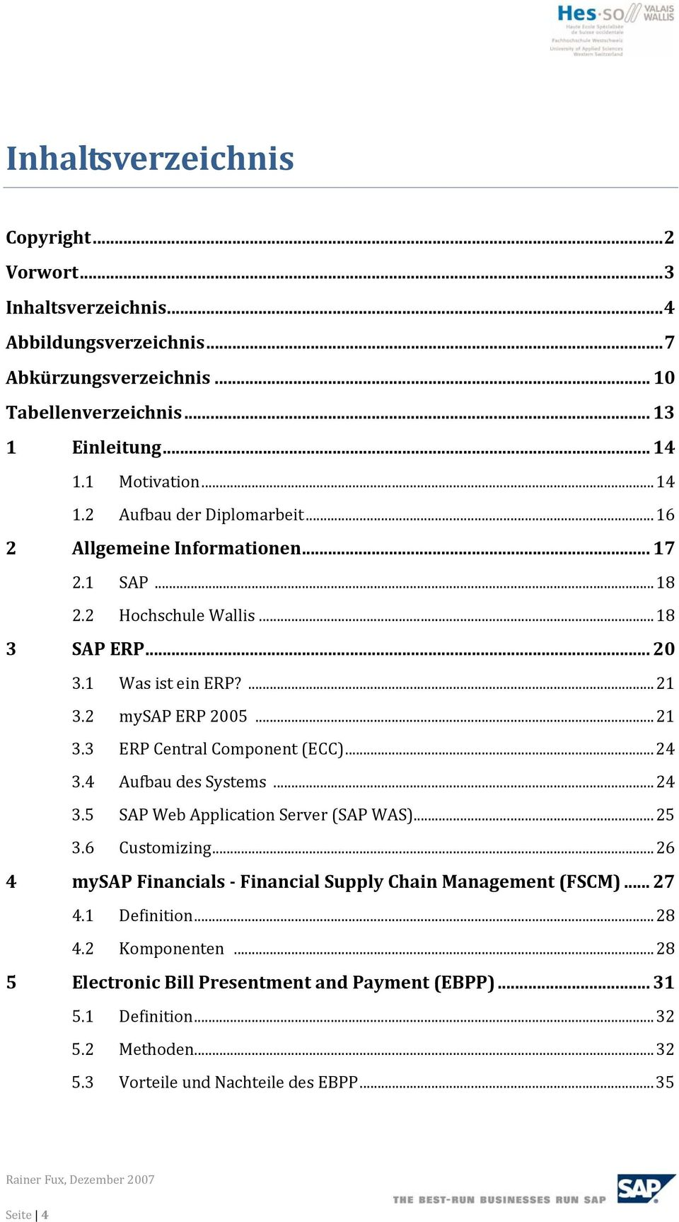 ..24 3.4 Aufbau des Systems...24 3.5 SAP Web Application Server (SAP WAS)...25 3.6 Customizing...26 4 mysap Financials Financial Supply Chain Management (FSCM)... 27 4.1 Definition.