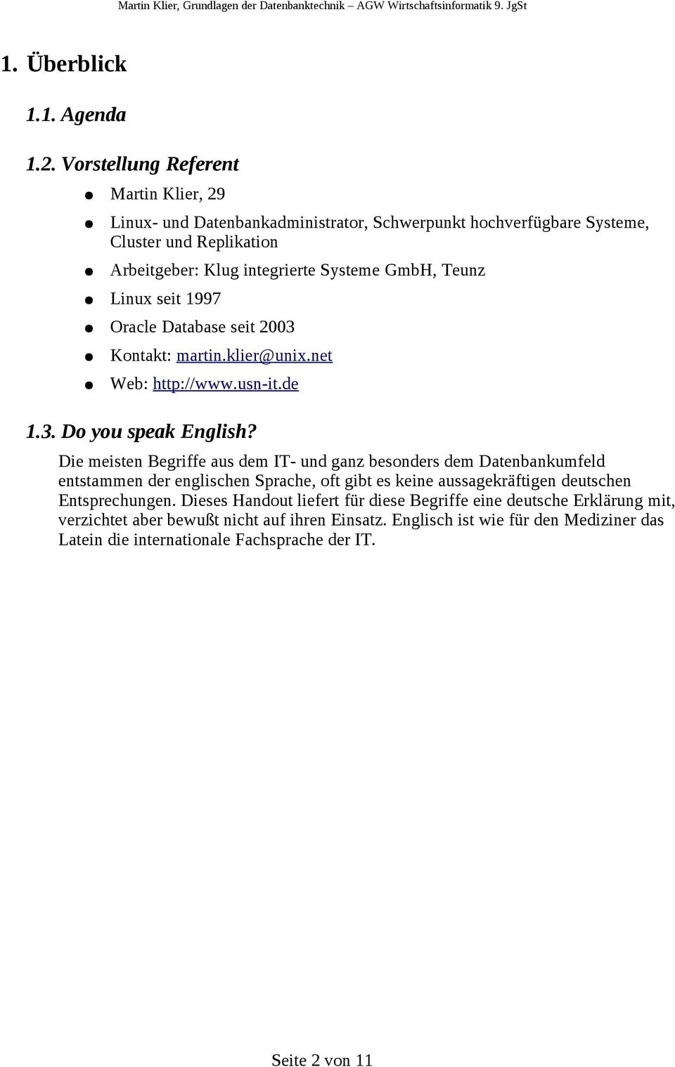 Teunz Linux seit 1997 Oracle Database seit 2003 Kontakt: martin.klier@unix.net Web: http://www.usn-it.de 1.3. Do you speak English?