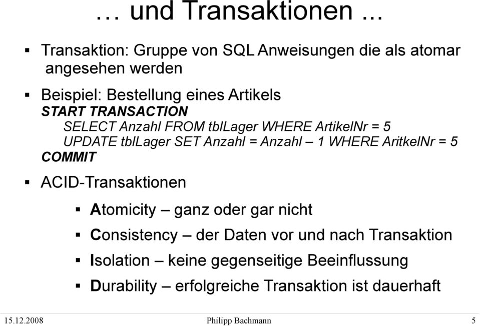 TRANSACTION SELECT Anzahl FROM tbllager WHERE ArtikelNr = 5 UPDATE tbllager SET Anzahl = Anzahl 1 WHERE AritkelNr = 5