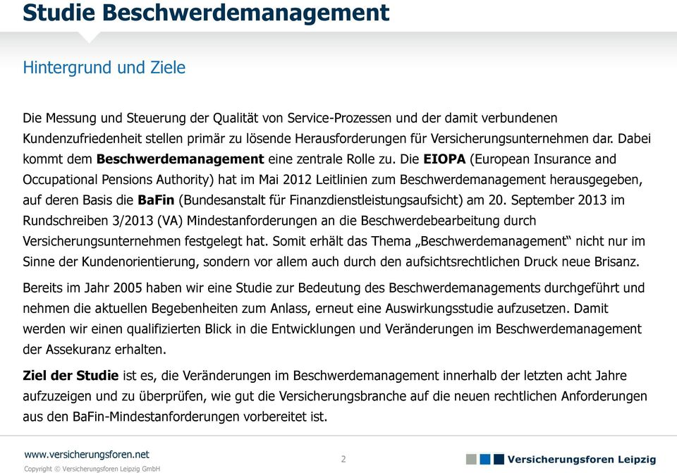 Die EIOPA (European Insurance and Occupational Pensions Authority) hat im Mai 2012 Leitlinien zum Beschwerdemanagement herausgegeben, auf deren Basis die BaFin (Bundesanstalt für