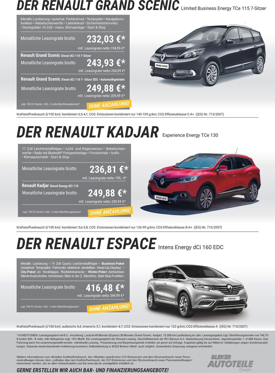 Leasingrate netto 194,99 * Renault Grand Scenic Diesel dci 110 7-Sitzer 243,93 * mtl. Leasingrate netto 204,99 * Renault Grand Scenic Diesel dci 110 7- Sitzer EDC Automatikgetriebe 249,88 * mtl.