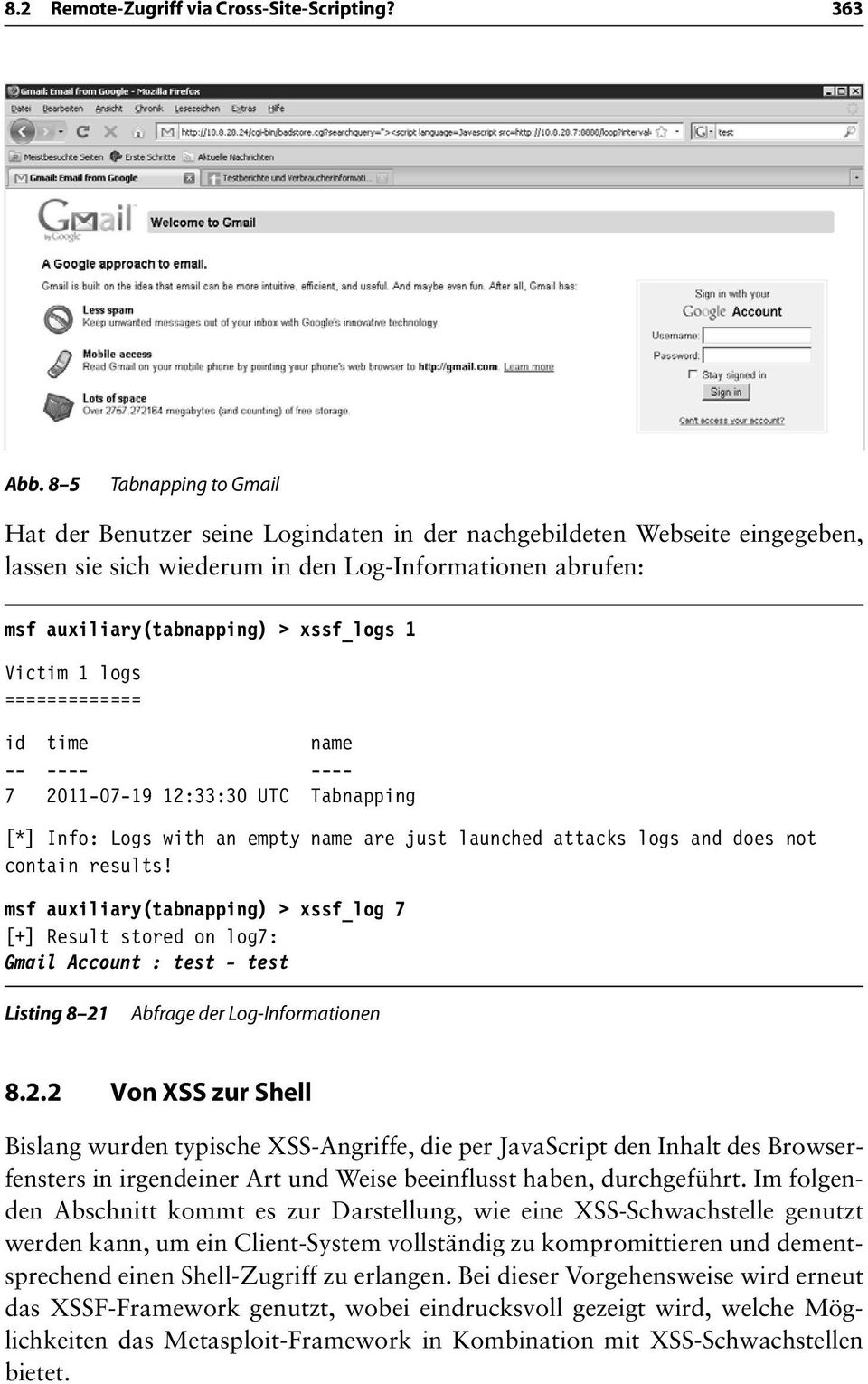 Victim 1 logs ============= id time name -- ---- ---- 7 2011-07-19 12:33:30 UTC Tabnapping [*] Info: Logs with an empty name are just launched attacks logs and does not contain results!