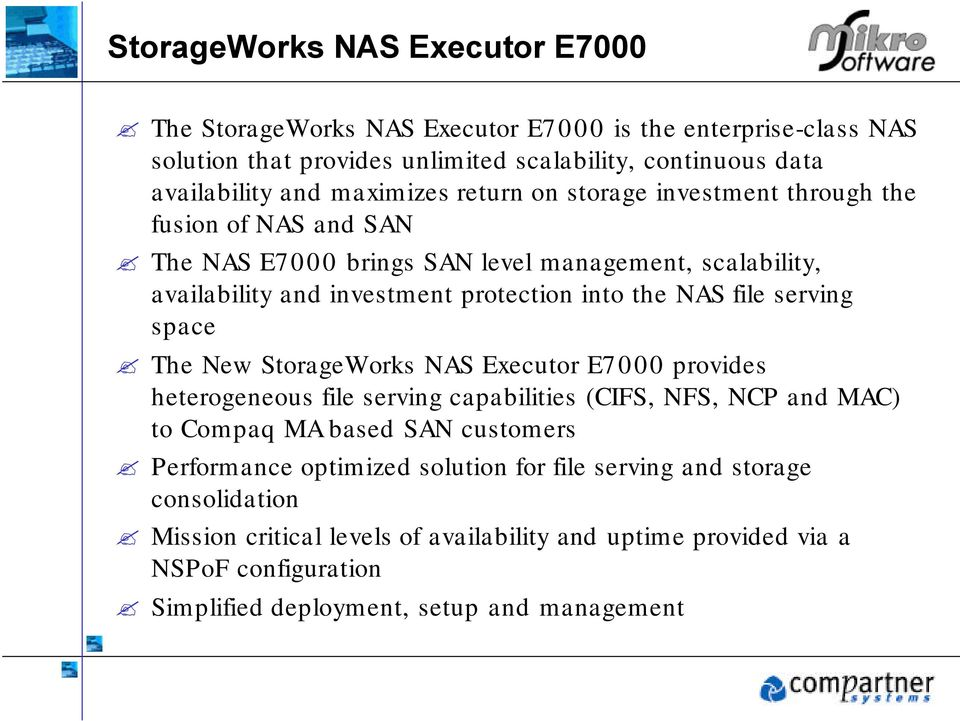 file serving space The New StorageWorks NAS Executor E7000 provides heterogeneous file serving capabilities (CIFS, NFS, NCP and MAC) to Compaq MA based SAN customers Performance