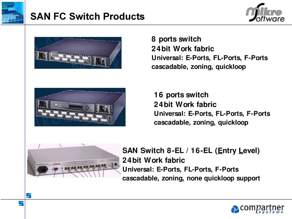 E-Ports, FL-Ports, F-Ports cascadable, zoning, quickloop SAN Switch 8-EL / 16-EL (Entry