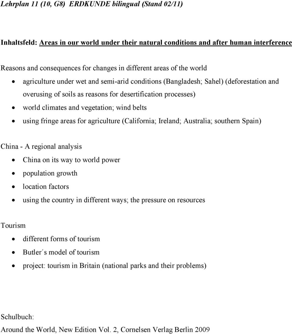 wind belts using fringe areas for agriculture (California; Ireland; Australia; southern Spain) China - A regional analysis China on its way to world power population growth location factors using the