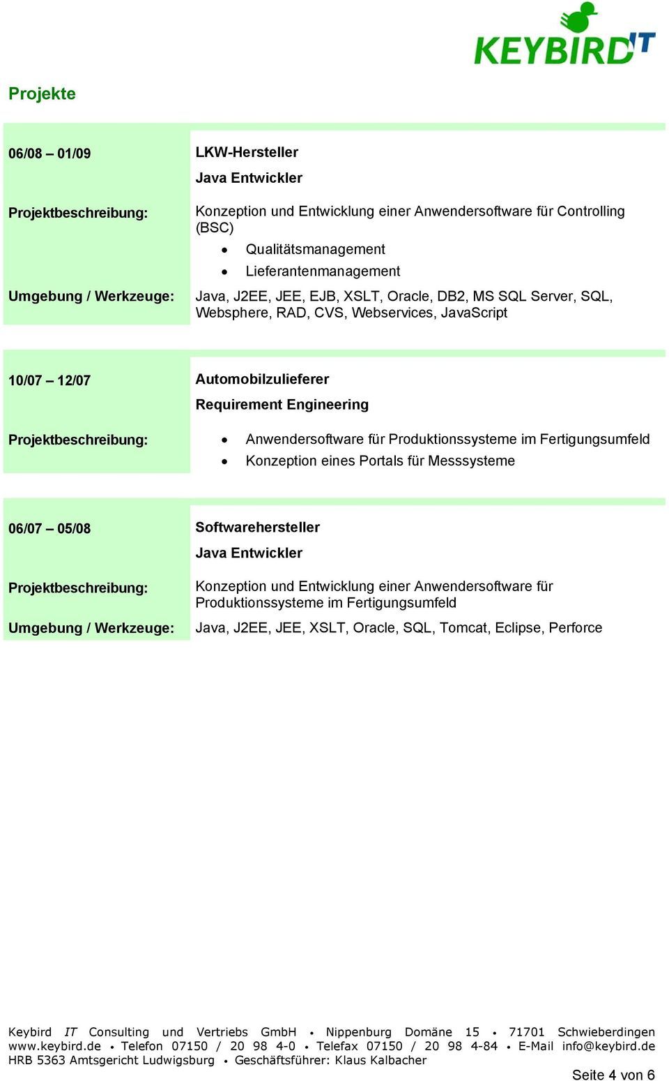 Requirement Engineering Anwendersoftware für Produktionssysteme im Fertigungsumfeld Konzeption eines Portals für Messsysteme 06/07 05/08 Softwarehersteller Java