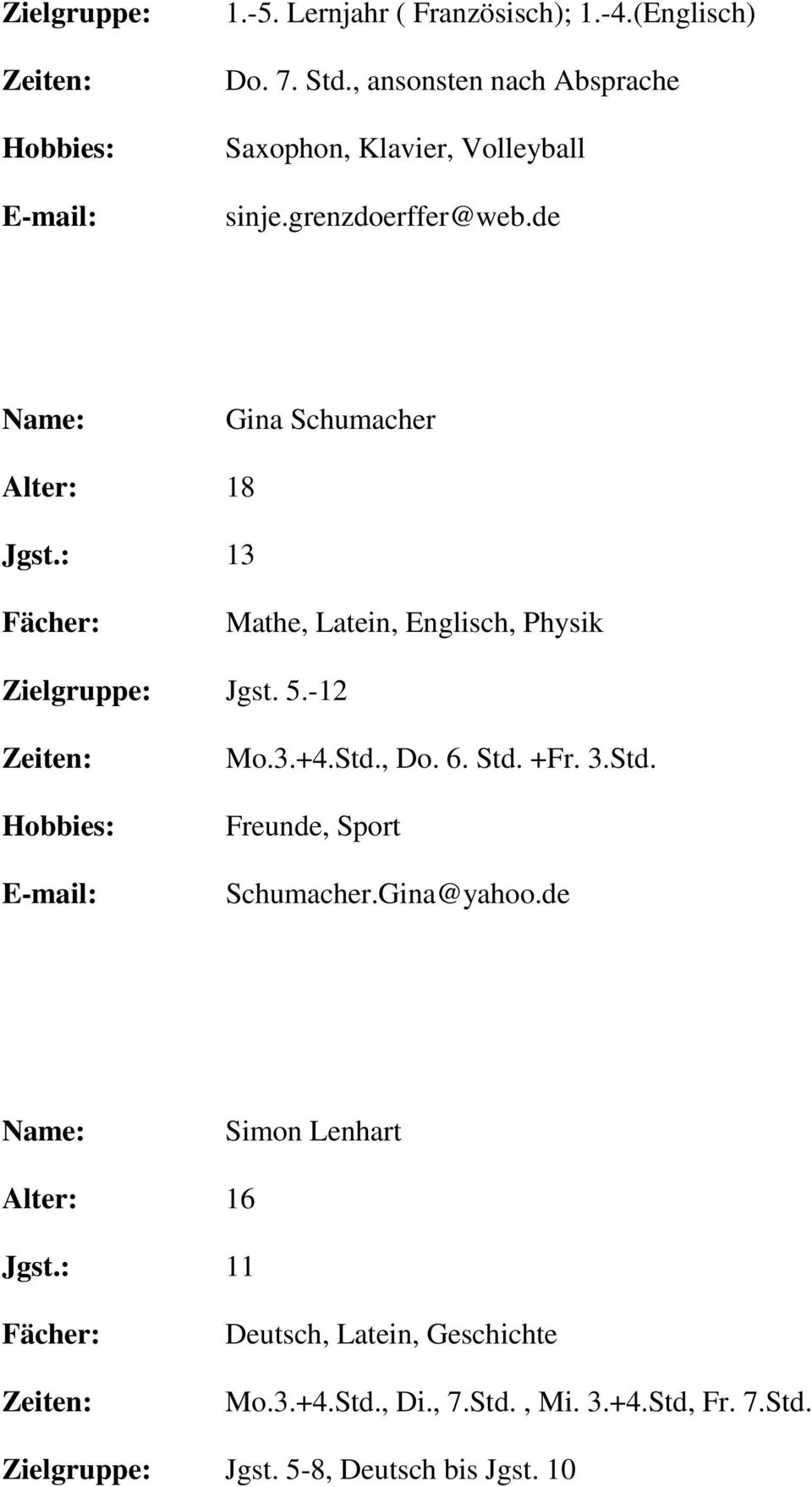 de Gina Schumacher Alter: 18 Jgst.: 13 Mathe, Latein, Englisch, Physik Jgst. 5.-12 Mo.3.+4.Std., Do. 6.