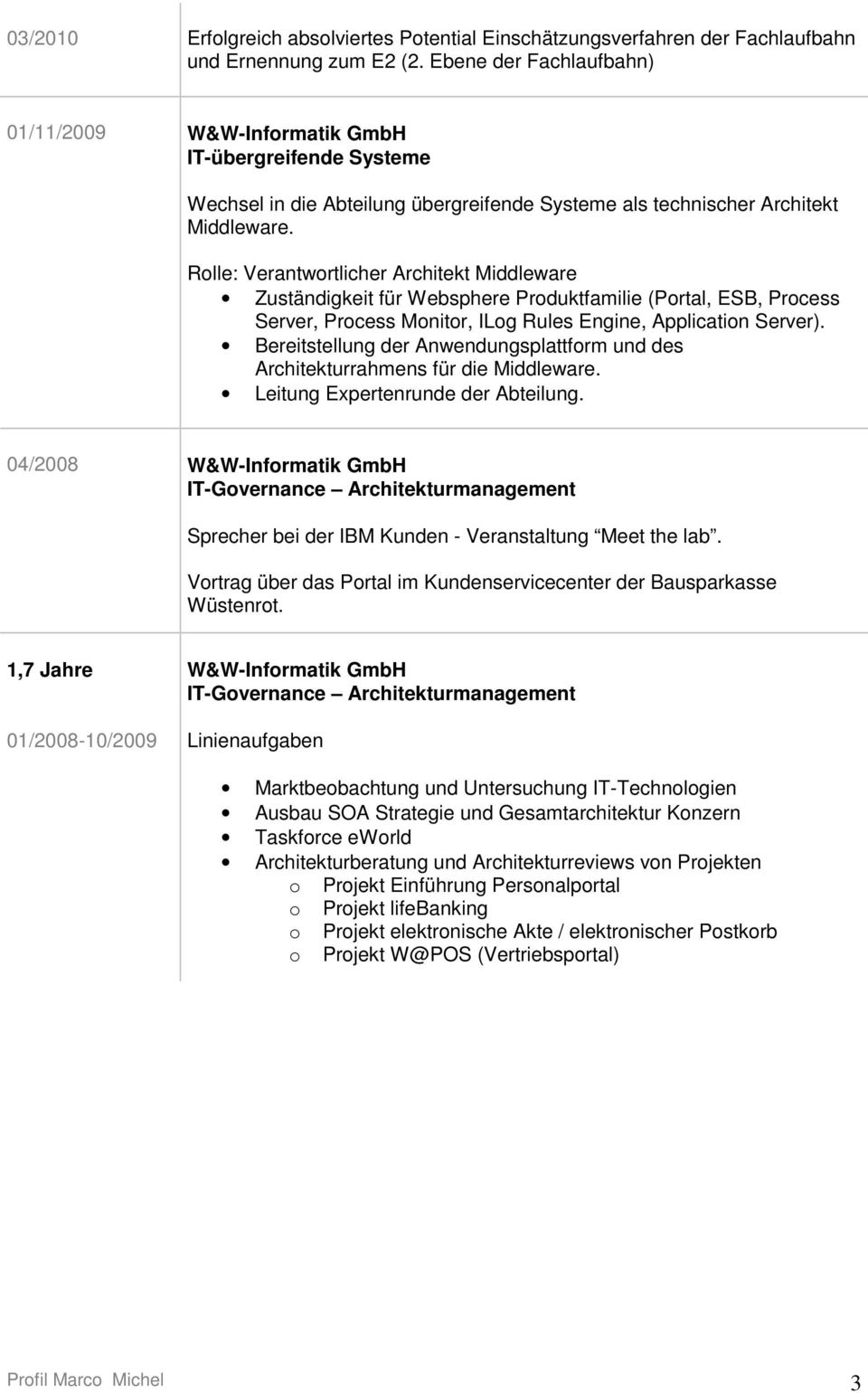 Rolle: Verantwortlicher Architekt Middleware Zuständigkeit für Websphere Produktfamilie (Portal, ESB, Process Server, Process Monitor, ILog Rules Engine, Application Server).