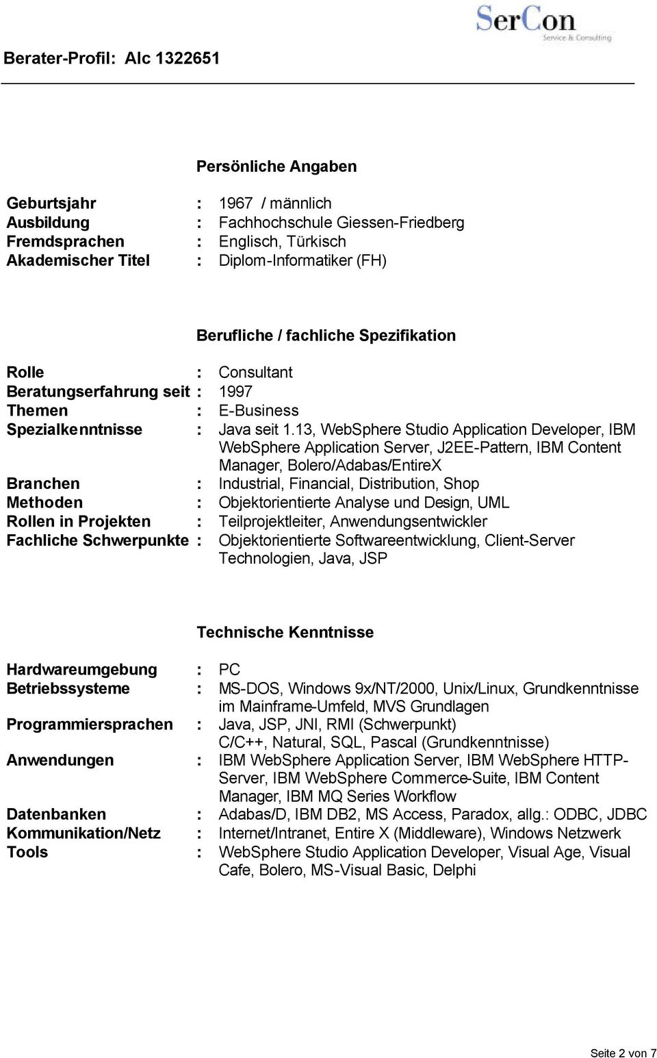 13, WebSphere Studio Application Developer, IBM WebSphere Application Server, J2EE-Pattern, IBM Content Manager, Bolero/Adabas/EntireX Branchen : Industrial, Financial, Distribution, Shop Methoden :
