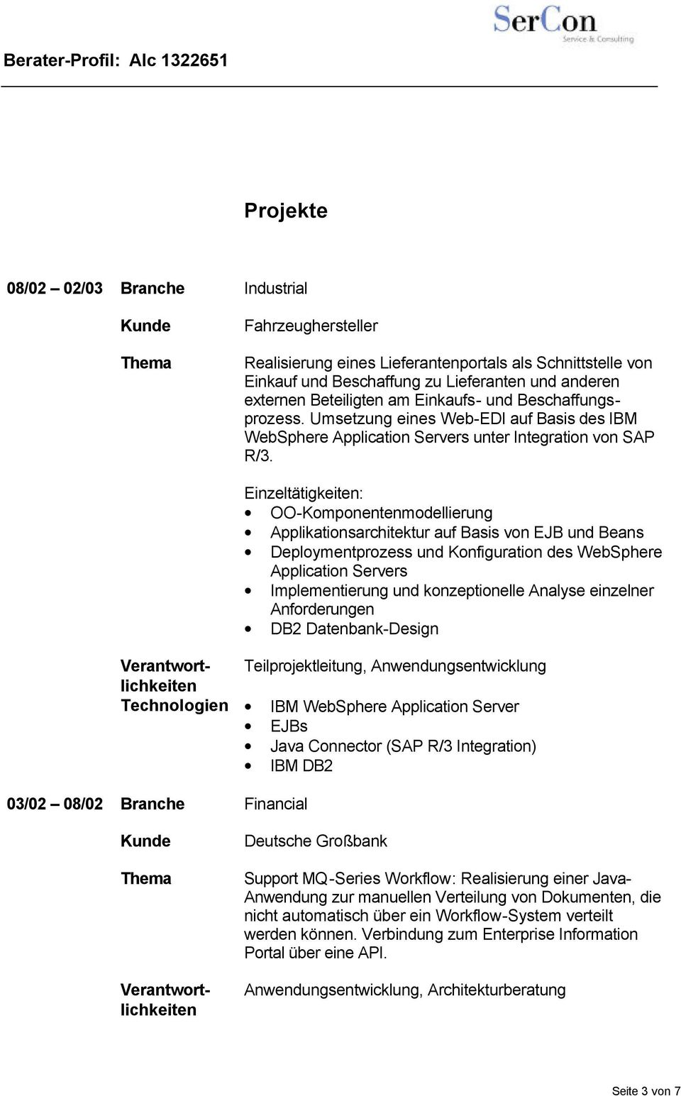 Einzeltätigkeiten: OO-Komponentenmodellierung Applikationsarchitektur auf Basis von EJB und Beans Deploymentprozess und Konfiguration des WebSphere Application Servers Implementierung und