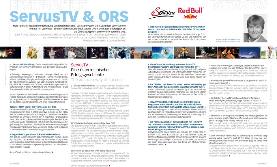 "Regional entertainment. Exciting highlights: this is ServusTV. On 1 December 2009 Red Bull started the private channel ""ServusTV"" which can be received via satellite, DVB-T and cable."
