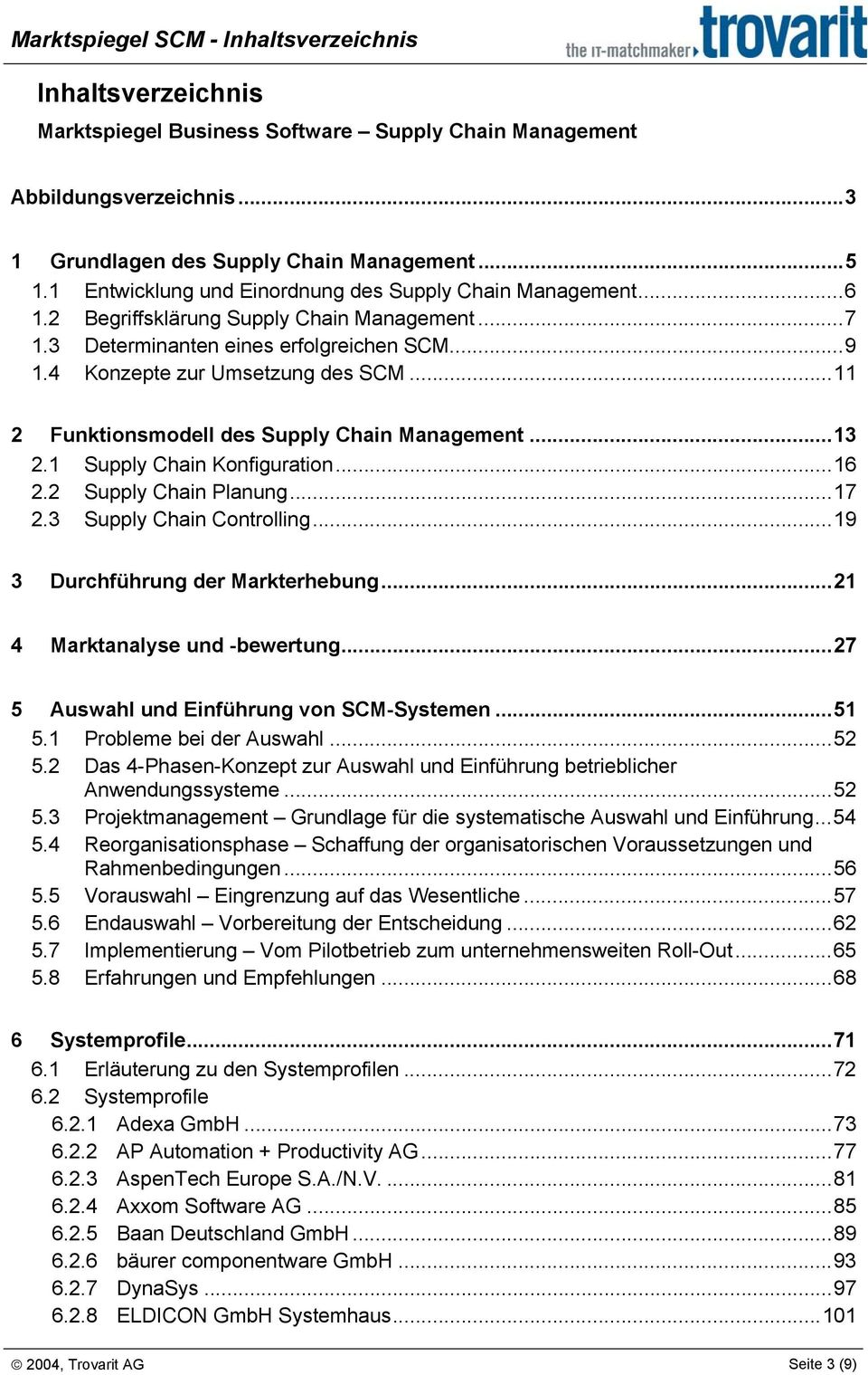 ..11 2 Funktionsmodell des Supply Chain Management...13 2.1 Supply Chain Konfiguration...16 2.2 Supply Chain Planung...17 2.3 Supply Chain Controlling...19 3 Durchführung der Markterhebung.