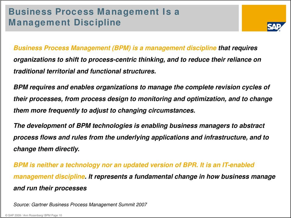 BPM requires and enables organizations to manage the complete revision cycles of their processes, from process design to monitoring i and optimization, i and to change them more frequently to adjust