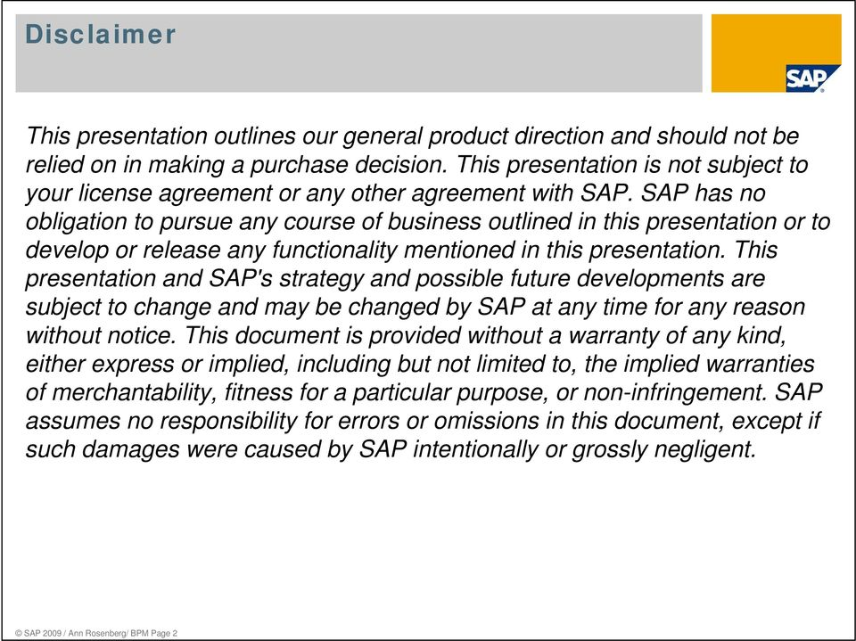 SAP has no obligation to pursue any course of business outlined in this presentation ti or to develop or release any functionality mentioned in this presentation.