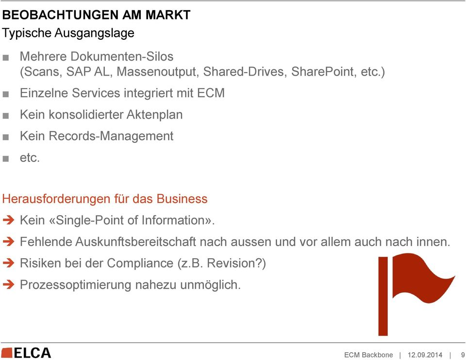 Herausforderungen für das Business Kein «Single-Point of Information».