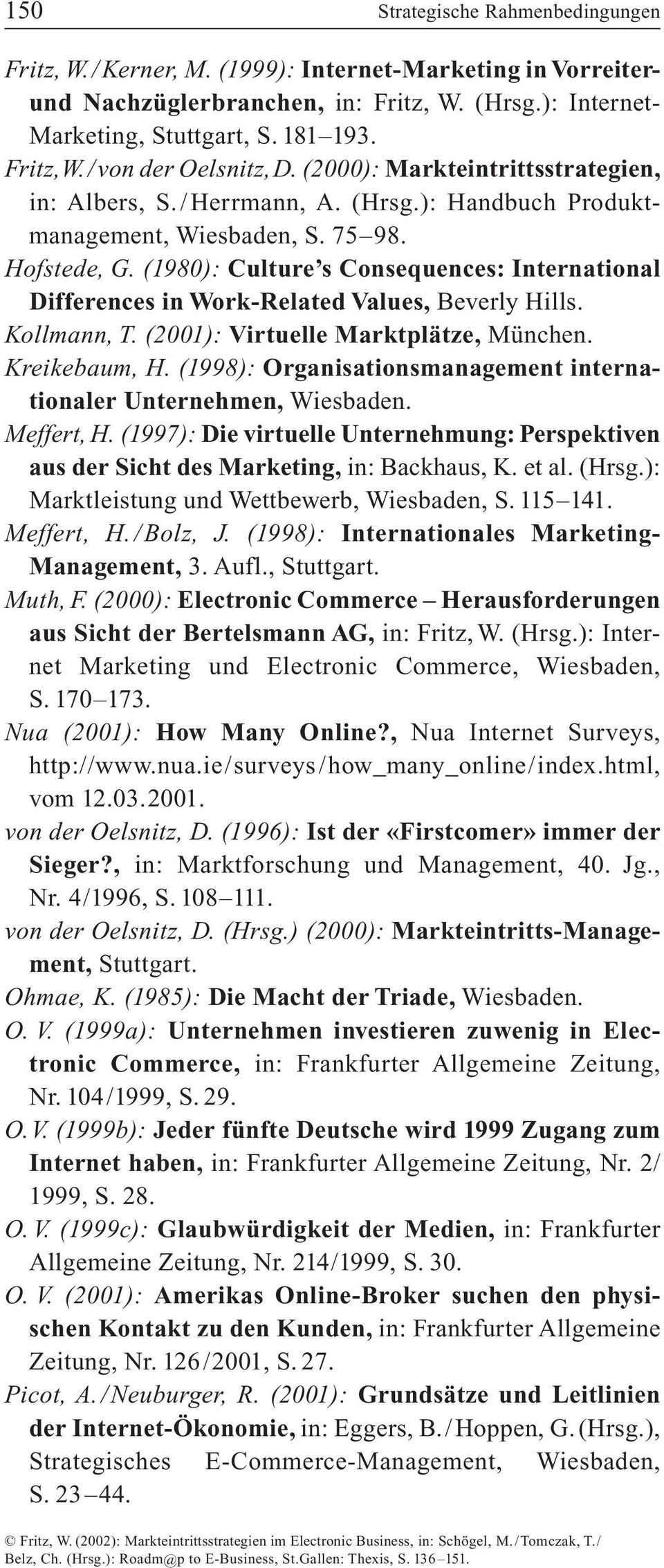 (1980): Culture s Consequences: International Differences in Work-Related Values, Beverly Hills. Kollmann, T. (2001): Virtuelle Marktplätze, München. Kreikebaum, H.