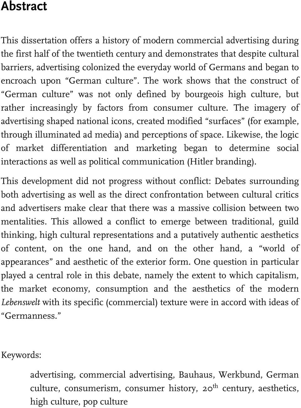 The work shows that the construct of German culture was not only defined by bourgeois high culture, but rather increasingly by factors from consumer culture.