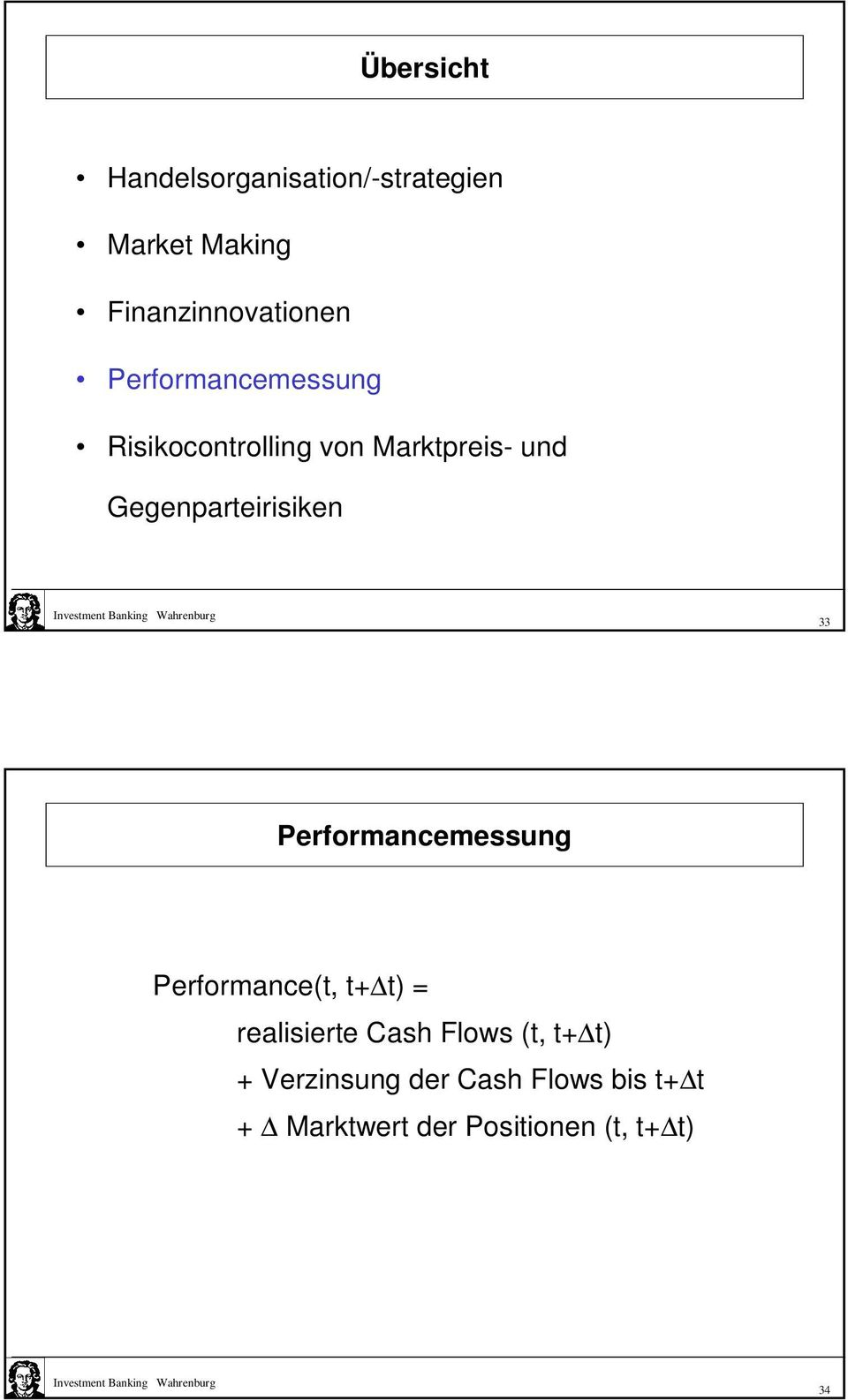 33 Performancemessung Performance(t, t+ t) = realisierte Cash Flows (t, t+