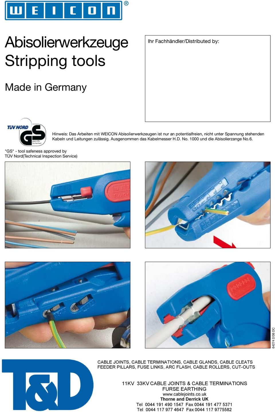 "64274 2/06 DC ""GS"" - tool safeness approved by TÜV Nord(Technical Inspection Service) Head office: CABLE JOINTS, CABLE Branch: TERMINATIONS, CABLE GLANDS, CABLE CLEATS FEEDER PILLARS, FUSE LINKS, ARC"