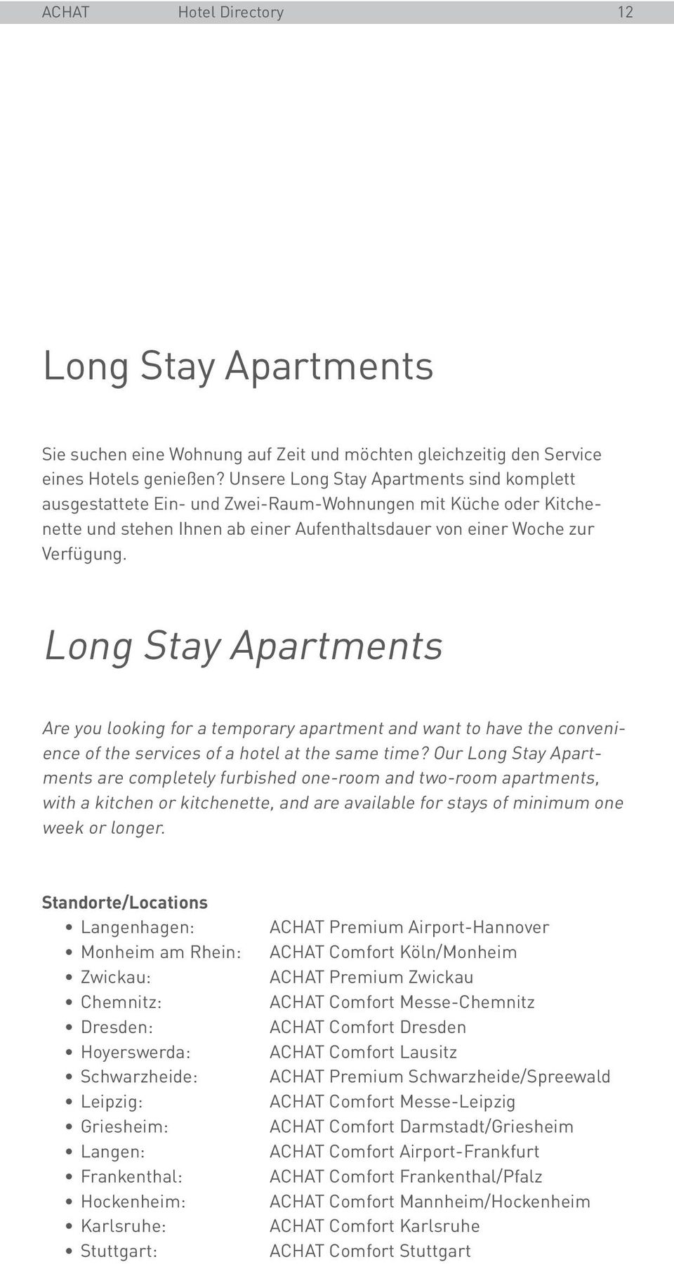 Long Stay Apartments Are you looking for a temporary apartment and want to have the convenience of the services of a hotel at the same time?