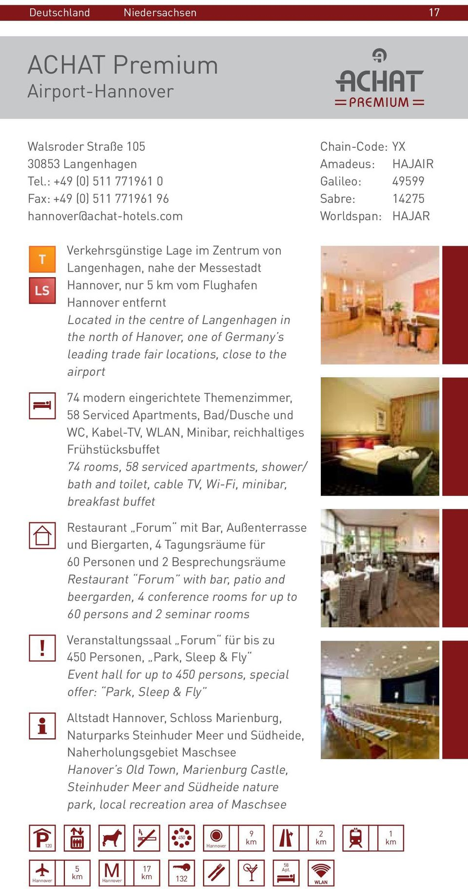 centre of Langenhagen in the north of Hanover, one of Germany s leading trade fair locations, close to the airport 74 modern eingerichtete Themenzimmer, 58 Serviced Apartments, Bad/Dusche und WC,