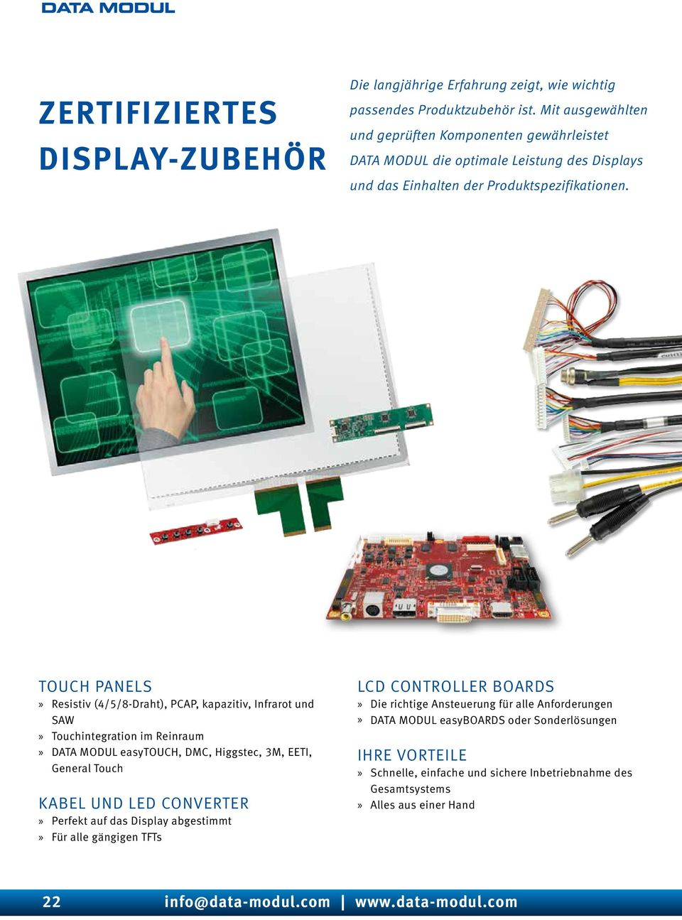TOUCH PANELS Resistiv (4/5/8-Draht), PCAP, kapazitiv, Infrarot und SAW Touchintegration im Reinraum DATA MODUL easytouch, DMC, Higgstec, 3M, EETI, General Touch KABEL UND LED CONVERTER Perfekt