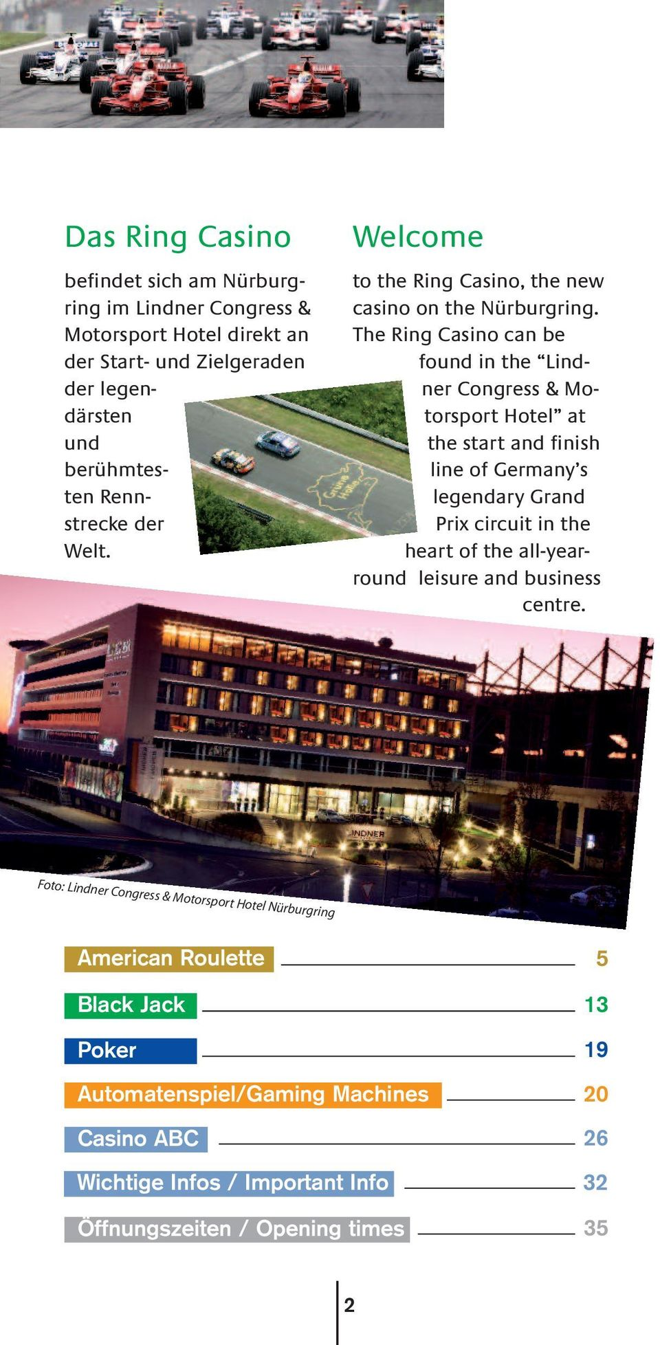 The Ring Casino can be found in the Lindner Congress & Motorsport Hotel at the start and finish line of Germany s legendary Grand Prix circuit in the heart of the