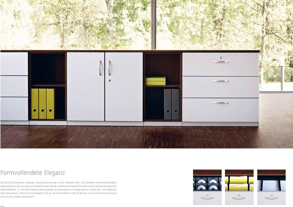 Eindruck aufgeräumter Übersichtlichkeit. The REISS cabinet system embodies the optimisation of storage space in its best form.
