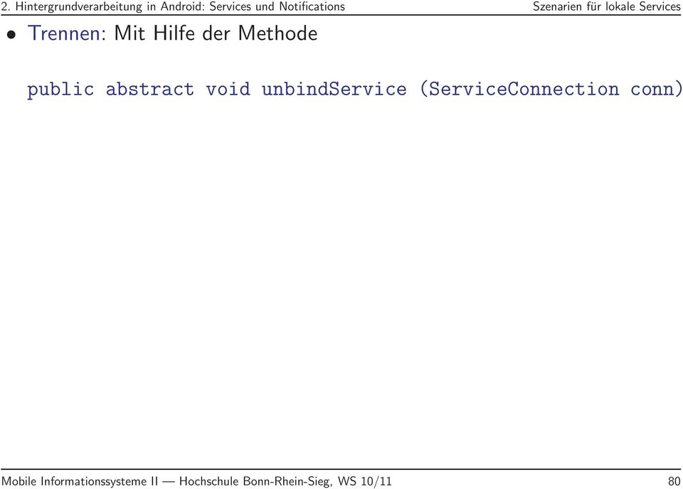 der Methode public abstract void unbindservice