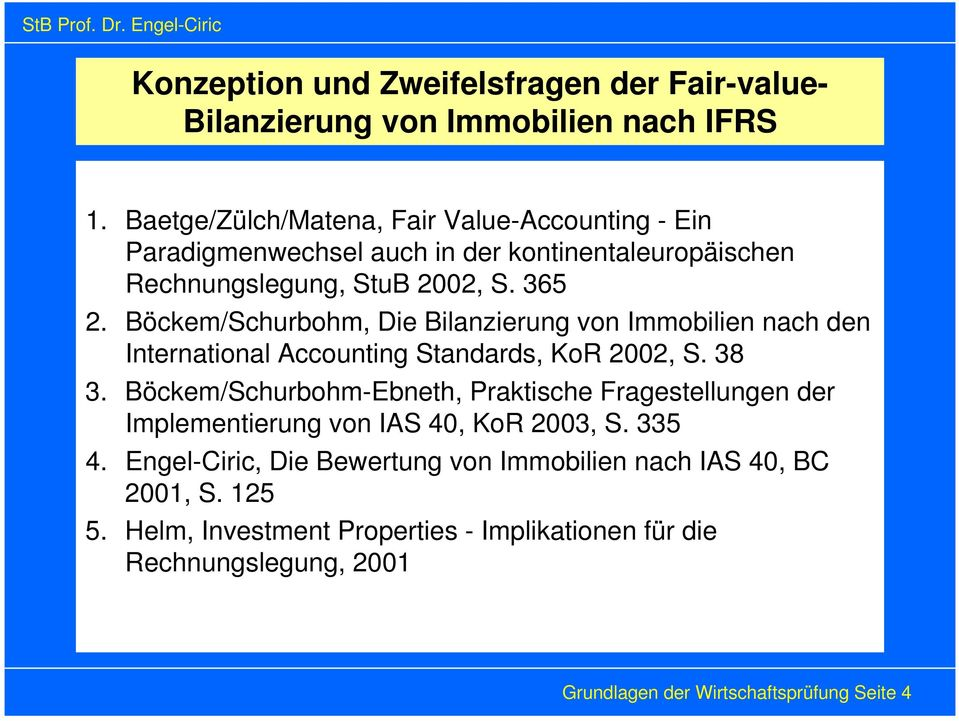 Böckem/Schurbohm, Die Bilanzierung von Immobilien nach den International Accounting Standards, KoR 2002, S. 38 3.