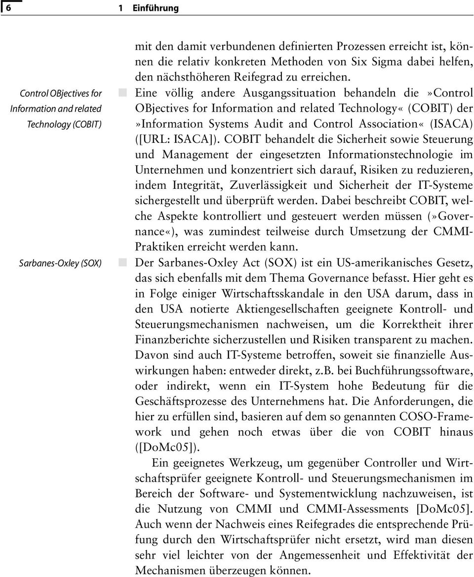 Eine völlig andere Ausgangssituation behandeln die»control OBjectives for Information and related Technology«(COBIT) der»information Systems Audit and Control Association«(ISACA) ([URL: ISACA]).
