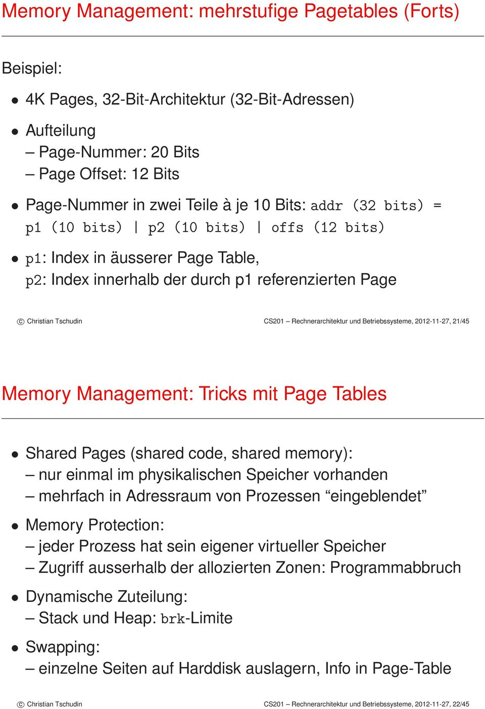 Betriebssysteme, 2012-11-27, 21/45 Memory Management: Tricks mit Page Tables Shared Pages (shared code, shared memory): nur einmal im physikalischen Speicher vorhanden mehrfach in Adressraum von