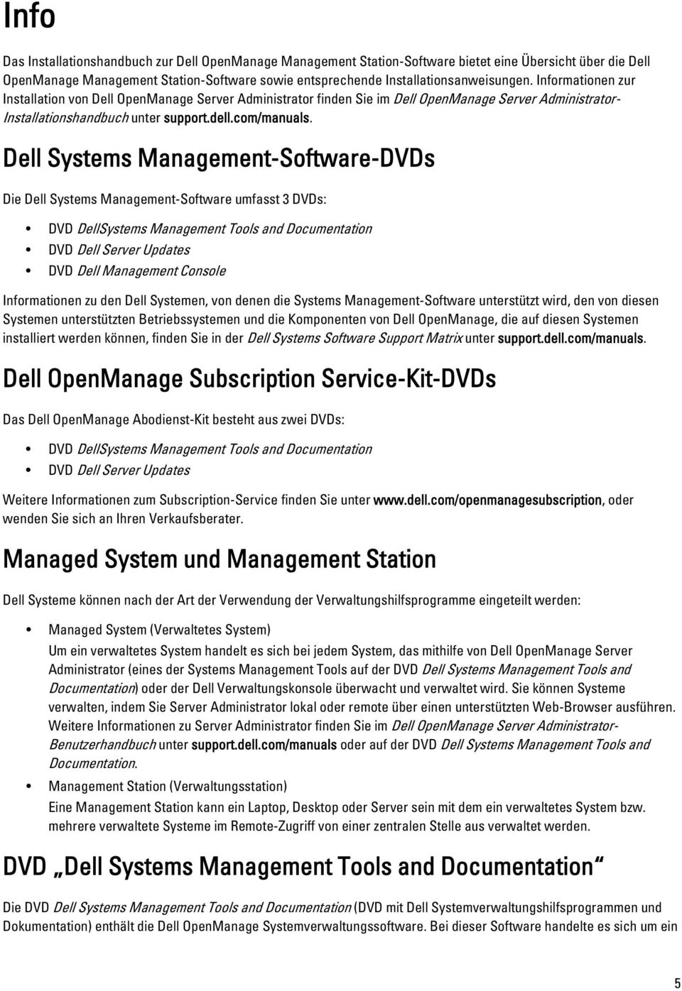 Dell Systems Management-Software-DVDs Die Dell Systems Management-Software umfasst 3 DVDs: DVD DellSystems Management Tools and Documentation DVD Dell Server Updates DVD Dell Management Console