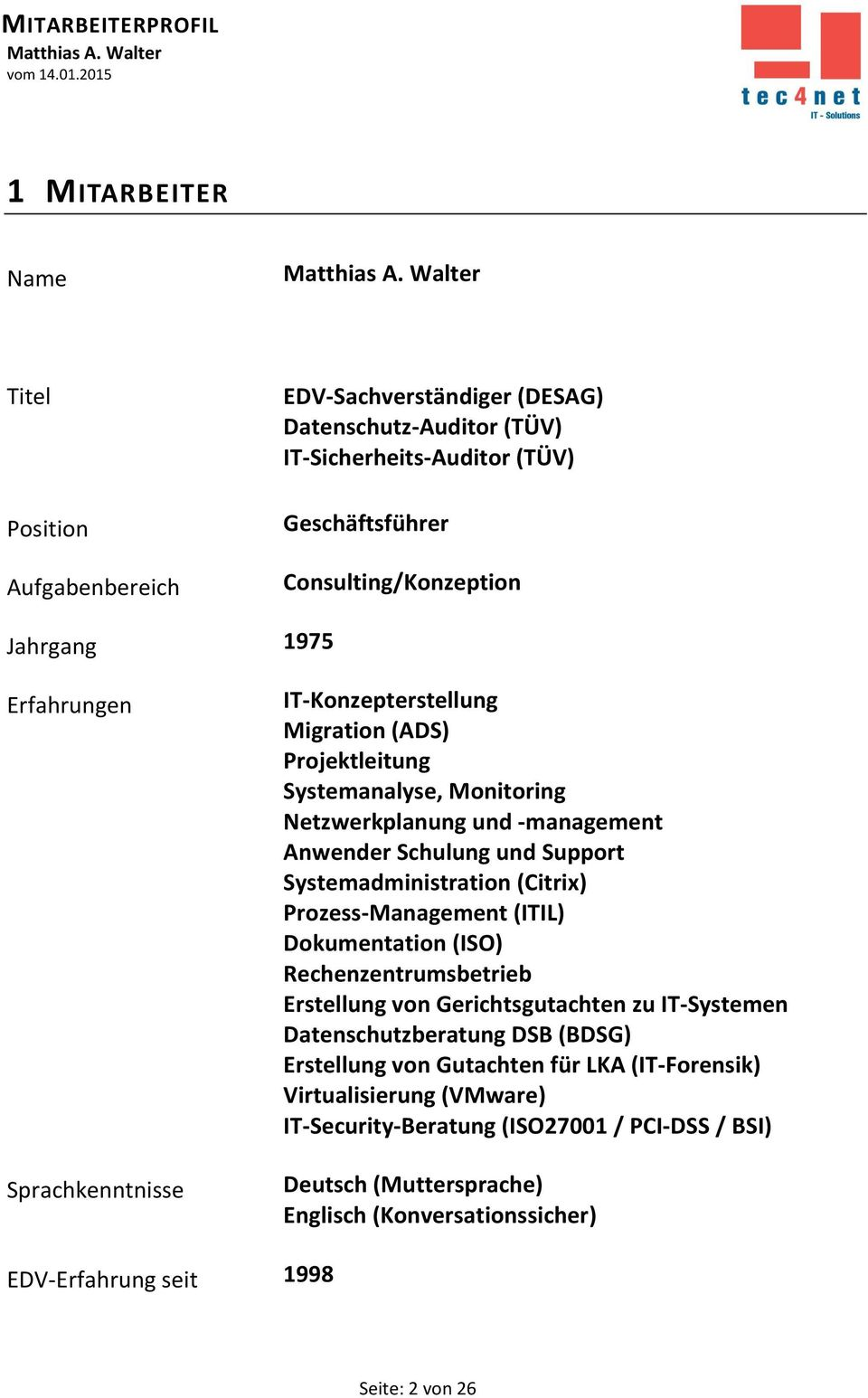 Systemadministration (Citrix) Prozess-Management (ITIL) Dokumentation (ISO) Rechenzentrumsbetrieb Erstellung von Gerichtsgutachten zu IT-Systemen Datenschutzberatung DSB (BDSG)
