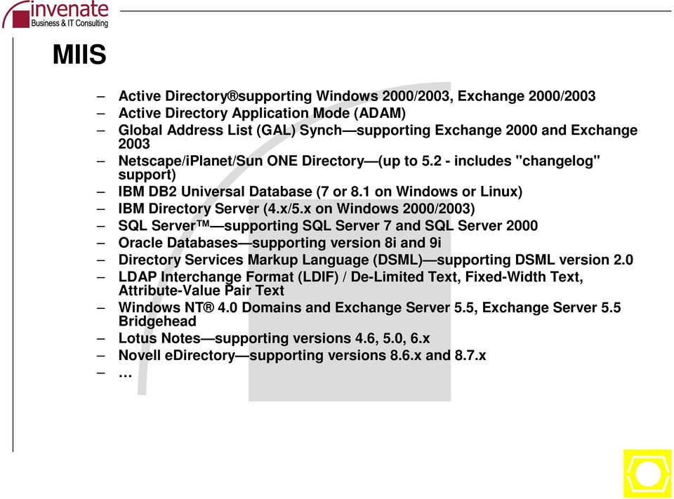 x on Windows 2000/2003) SQL Server supporting SQL Server 7 and SQL Server 2000 Oracle Databases supporting version 8i and 9i Directory Services Markup Language (DSML) supporting DSML version 2.