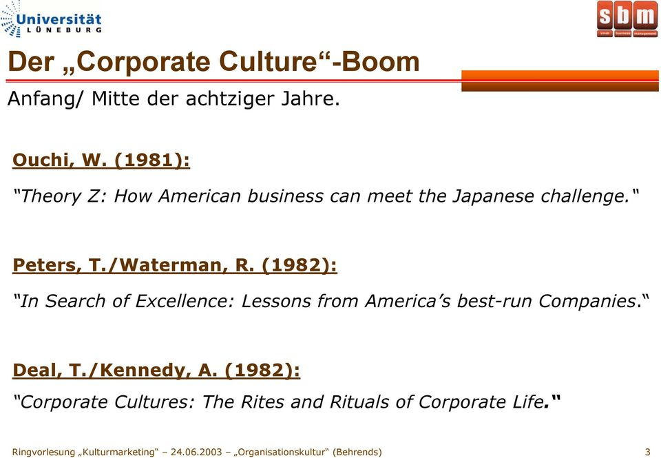 (1982): In Search of Excellence: Lessons from America s best-run Companies. Deal, T./Kennedy, A.