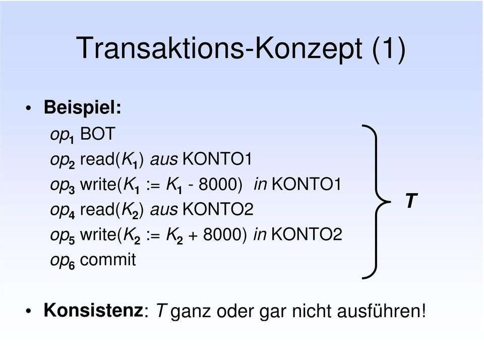 read(k 2 ) aus KONTO2 op 5 write(k 2 := K 2 + 8000) in
