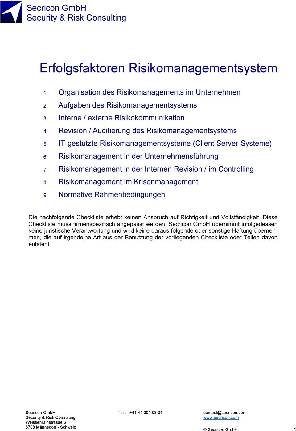 IT-gestützte Risikomanagementsysteme (Client Server-Systeme) 6. Risikomanagement in der Unternehmensführung 7. Risikomanagement in der Internen Revision / im Controlling 8.