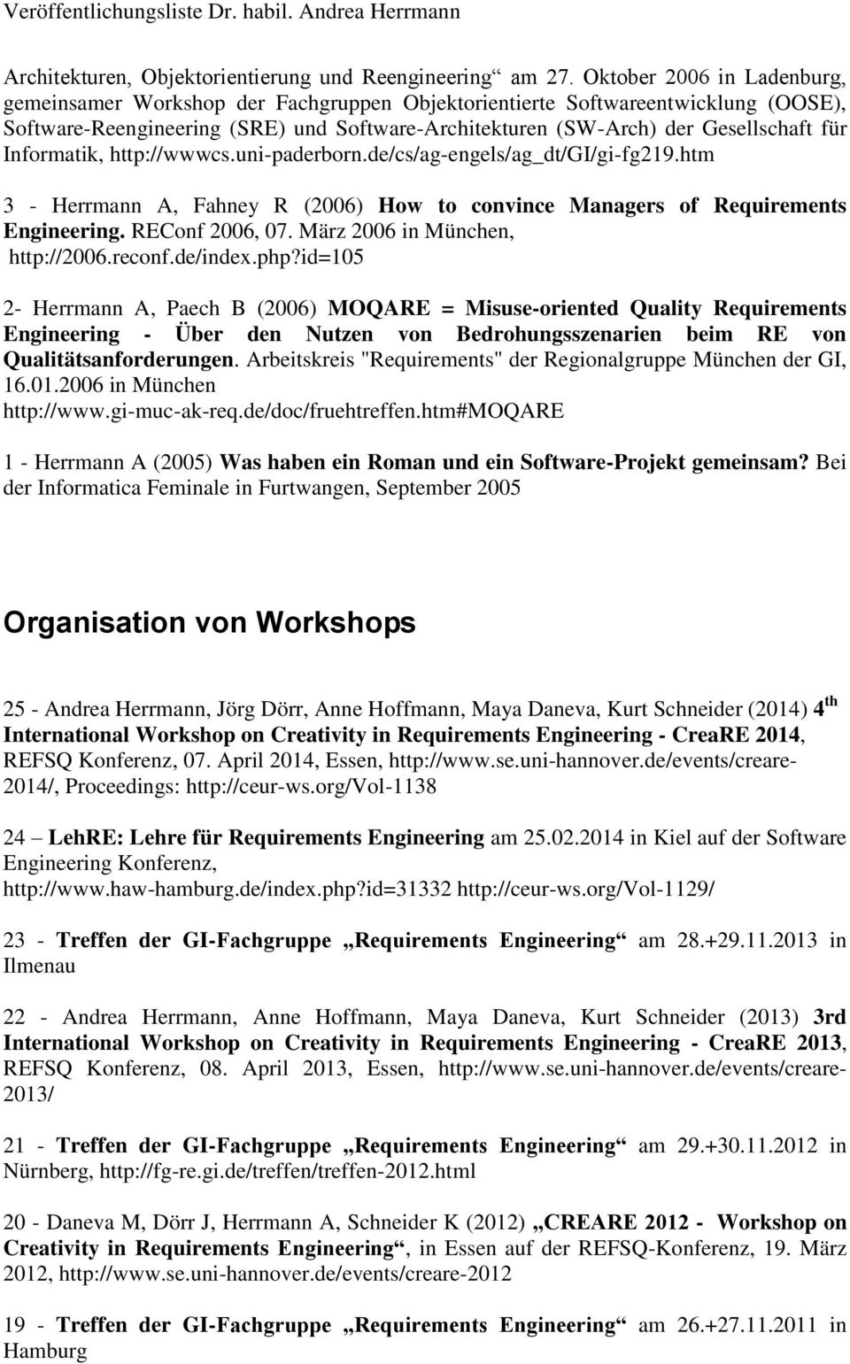 Informatik, http://wwwcs.uni-paderborn.de/cs/ag-engels/ag_dt/gi/gi-fg219.htm 3 - Herrmann A, Fahney R (2006) How to convince Managers of Requirements Engineering. REConf 2006, 07.