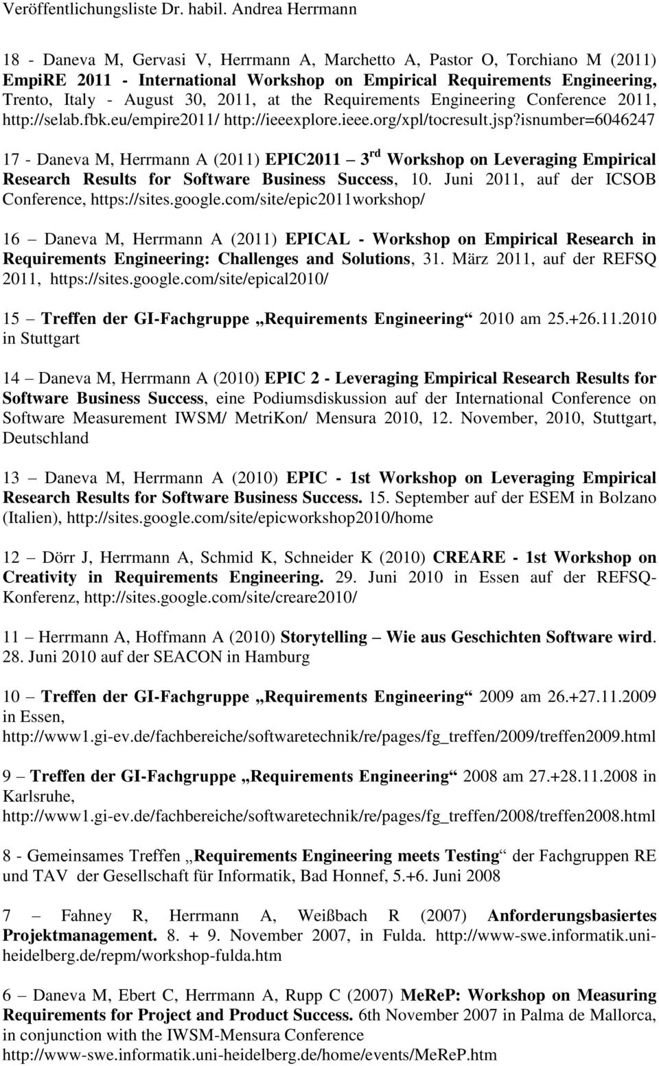 isnumber=6046247 17 - Daneva M, Herrmann A (2011) EPIC2011 3 rd Workshop on Leveraging Empirical Research Results for Software Business Success, 10. Juni 2011, auf der ICSOB Conference, https://sites.