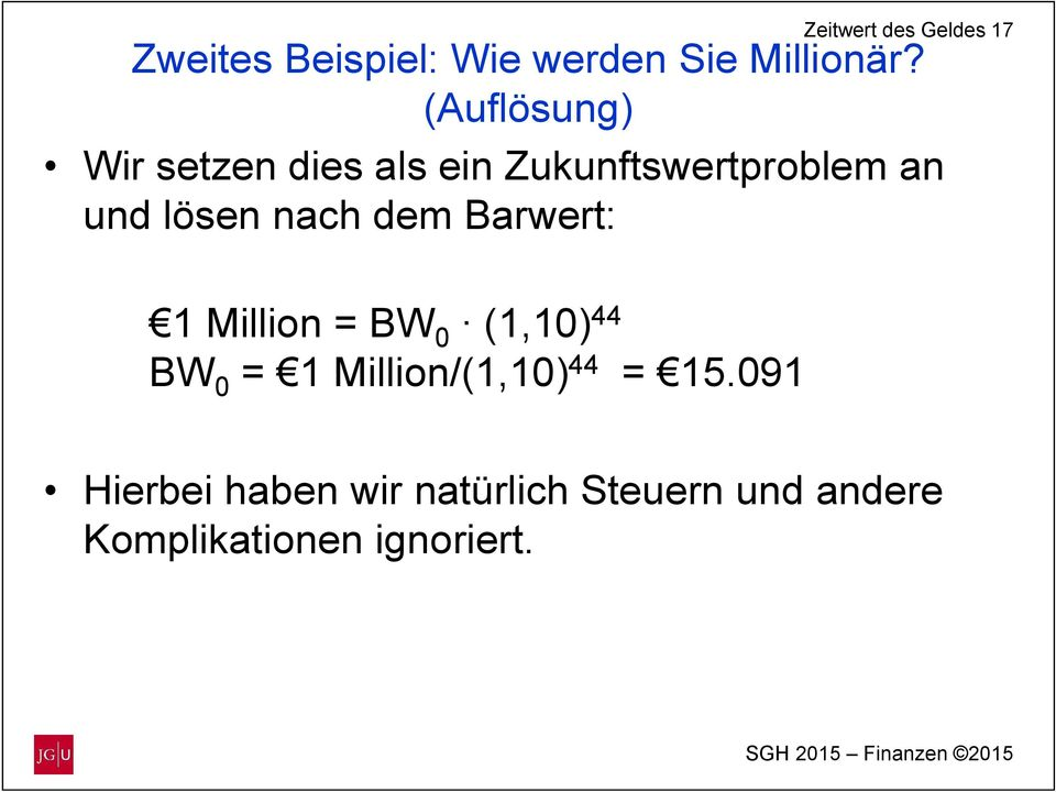 nach dem Barwert: 1 Million = BW 0 (1,10) 44 BW 0 = 1 Million/(1,10) 44