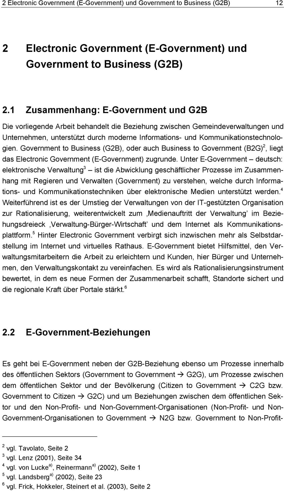 Kommunikationstechnologien. Government to Business (G2B), oder auch Business to Government (B2G) 2, liegt das Electronic Government (E-Government) zugrunde.