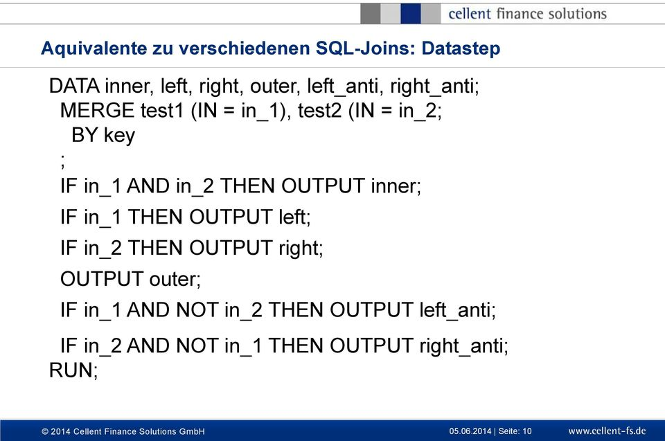in_1 THEN OUTPUT left; IF in_2 THEN OUTPUT right; OUTPUT outer; IF in_1 AND NOT in_2 THEN OUTPUT