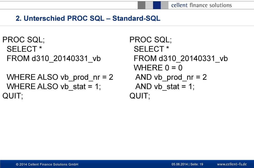 QUIT; PROC SQL; SELECT * FROM d310_20140331_vb WHERE 0 = 0 AND