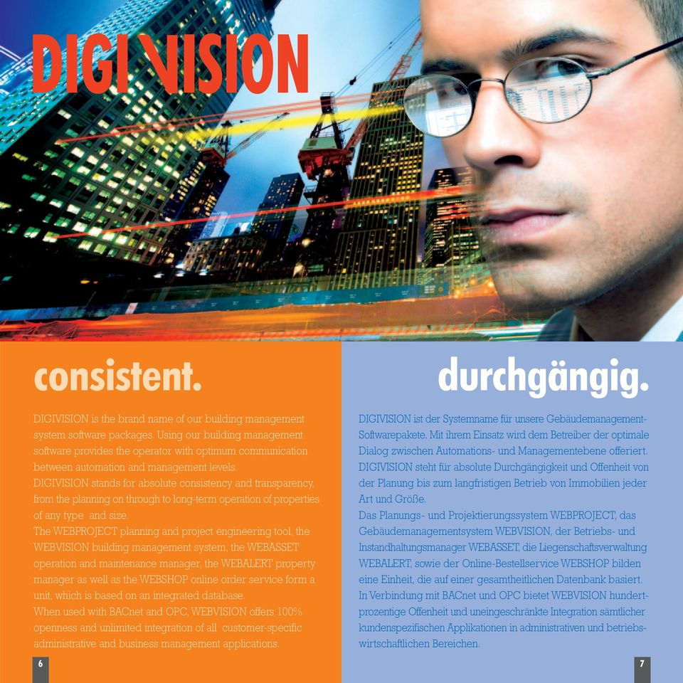 DIGIVISION stands for absolute consistency and transparency, from the planning on through to long-term operation of properties of any type and size.