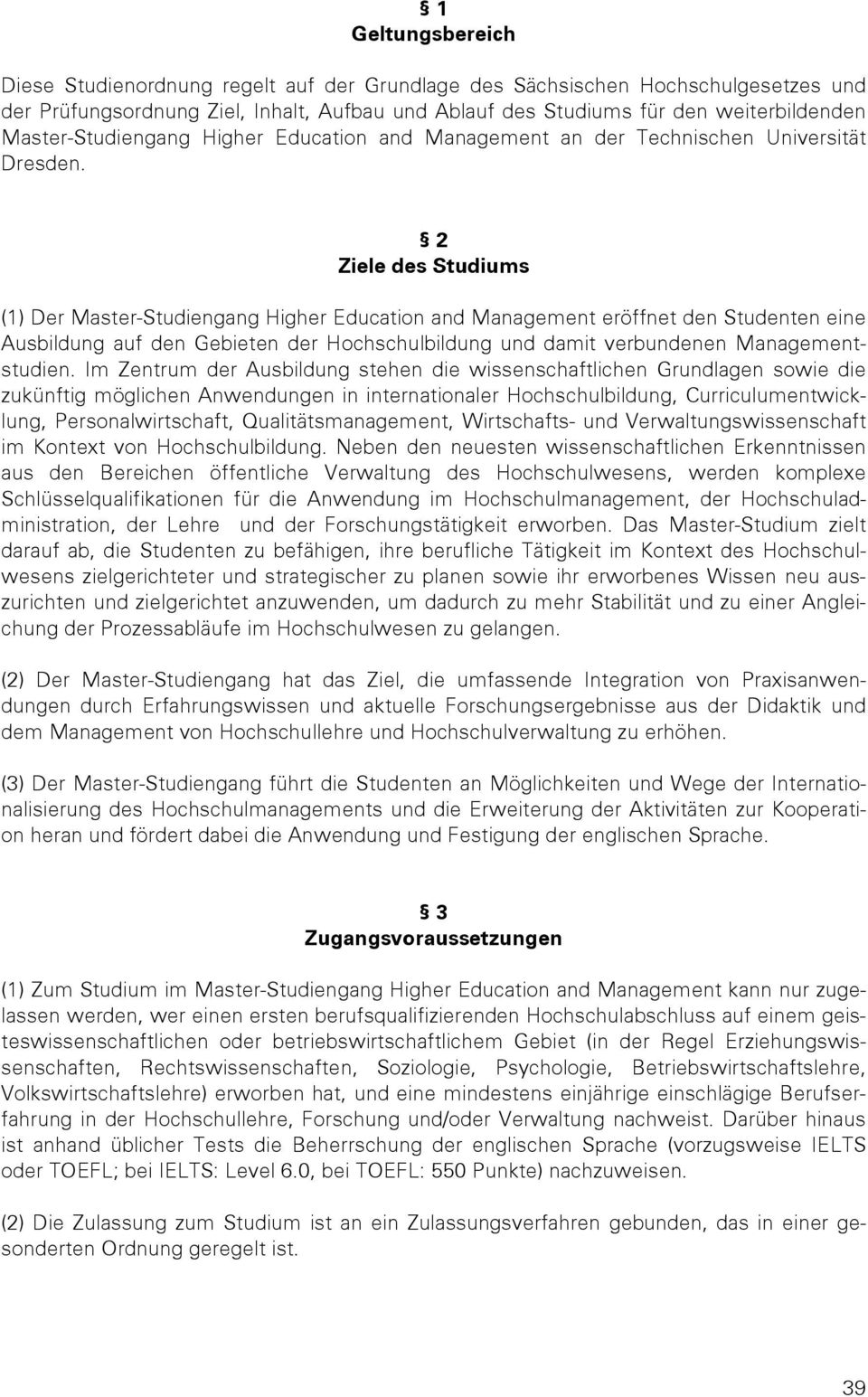 2 Ziele des Studiums (1) Der Master-Studiengang Higher Education and Management eröffnet den Studenten eine Ausbildung auf den Gebieten der Hochschulbildung und damit verbundenen Managementstudien.