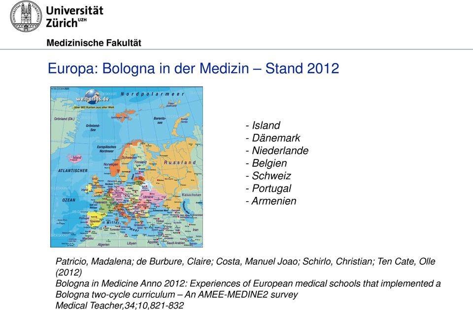 Christian; Ten Cate, Olle (2012) Bologna in Medicine Anno 2012: Experiences of European medical